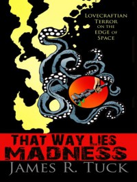 That Way Lies Madness - James R. Tuck