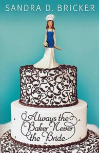 Always the Baker, Never the Bride - Sandra D. Bricker