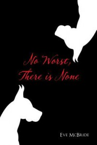 No Worst, There Is None - Eve McBride