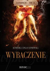 Wybaczenie. Łatwopalni III - Agnieszka Lingas-Łoniewska