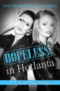 A Tale of Two Pretties: Hopeless in Hotlanta #1 - Dawn Pendleton, Magan Vernon
