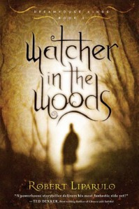 Watcher in the Woods (Dreamhouse Kings Series, Book 2) - Robert Liparulo