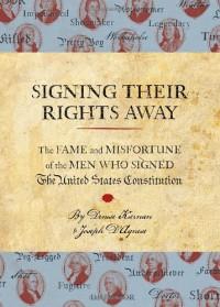 Signing Their Rights Away - 'Denise Kiernan',  'Joseph D'Agnese'