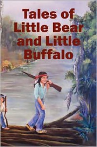 Tales Of Little Bear And Little Buffalo - Roy Naquin