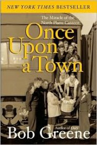 Once Upon a Town : The Miracle of the North Platte Canteen - Bob  Greene