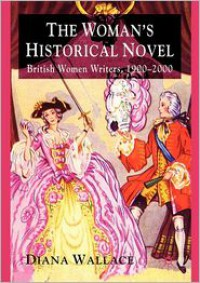 The Woman's Historical Novel: British Women Writers, 1900-2000 - Diana Wallace