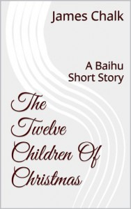 The Twelve Children Of Christmas: A Baihu Short Story - James Chalk