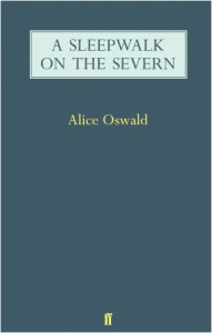 A Sleepwalk On The Severn - Alice Oswald