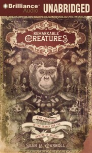 Remarkable Creatures: Epic Adventures in the Search for the Origin of Species - Sean B. Carroll, Jim Bond
