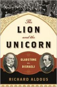 The Lion and the Unicorn: Gladstone vs. Disraeli - Richard Aldous