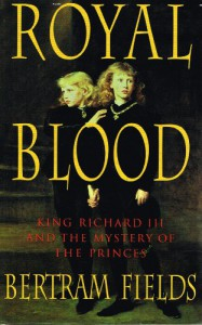 Royal Blood:  King Richard Iii And The Mystery Of The Princes - Bertram Fields