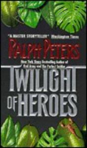 Twilight Of Heroes - Ralph Peters