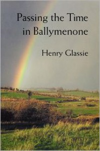 Passing The Time In Ballymenone - Henry Glassie,  Henry H. Glassie (Illustrator)