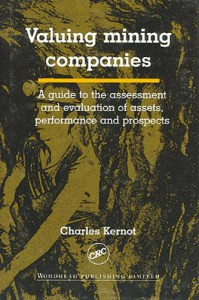 Valuing Mining Companies: A Guide to the Assessment and Evaluation of Assets, Performance, and Prospects - Charles Kernot