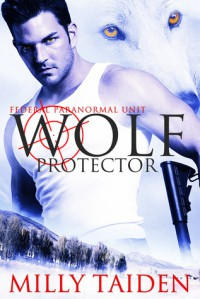Wolf Protector (Federal Paranormal Unit, #1) - Milly Taiden