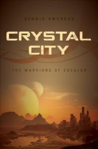 Crystal City: The Warriors of Escalor - Dennis Amoroso