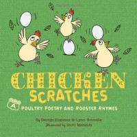 Chicken Scratches: Chicken Rhymes and Poultry Poetry - Lynn Brunelle, George Shannon, Scott Menchin