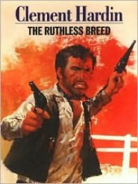 The Ruthless Breed - Clement Hardin
