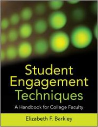 Student Engagement Techniques: A Handbook for College Faculty - Elizabeth F. Barkley