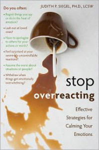 Stop Overreacting: Effective Strategies for Calming Your Emotions - Judith P. Siegel