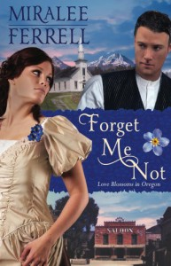 Forget Me Not (Love Blossoms in Oregon) - Miralee Ferrell