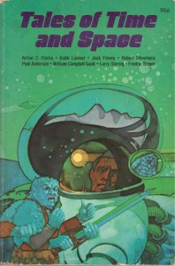Tales Of Time And Space - Harvey Kidder, Arthur C. Clarke, Robert Silverberg, Jack Finney, Poul Anderson, Fredric Brown, Keith Laumer, William Campbell Gault, Ross R. Olney, Larry Sternig