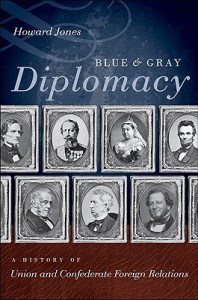 Blue and Gray Diplomacy: A History of Union and Confederate Foreign Relations - Howard Jones