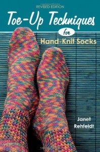 Toe-Up Techniques for Hand-Knit Socks: Revised Edition - Janet Rehfeldt