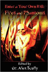 Enter At Your Own Risk: Fires and Phantoms - Alex Scully, Robert Dunbar, Andrew Wolter