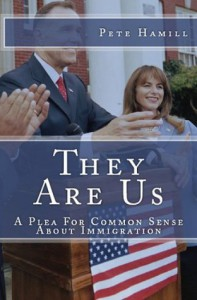 They Are Us: A Plea for Common Sense About Immigration - Pete Hamill