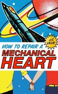How to Repair a Mechanical Heart - J.C. Lillis