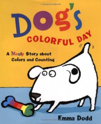 Dog's Colorful Day:A Messy Story About Colors and Counting - Emma Dodd