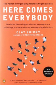 Here Comes Everybody: The Power of Organizing Without Organizations - Clay Shirky