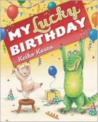 My Lucky Birthday - Keiko Kasza
