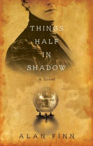 Things Half in Shadow - Alan Finn