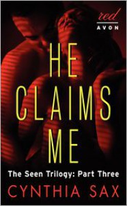 He Claims Me: The Seen Trilogy: Part Three -