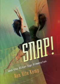 SNAP! and the Alter Ego Dimension - Ann Hite Kemp