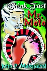 Think Fast, Mr. Moto - John P. Marquand, Jonathan Marosz