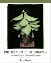 Criticizing Photographs: An Introduction to Understanding Images - Terry Barrett