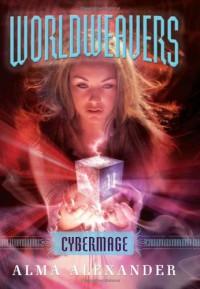 Worldweavers: Cybermage - Alma Alexander