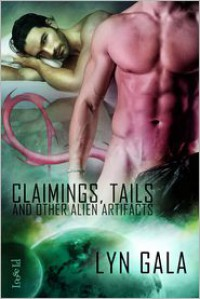 Claimings, Tails, and Other Alien Artifacts - Lyn Gala