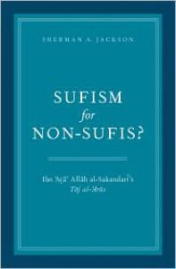 Sufism for Non-Sufis? Ibn 'Aṭa' Allāh al-Sakandarī's Tāj al-'Arūs - Ibn ʻAta' Allah al-Iskandari, Sherman A. Jackson