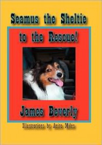 Seamus the Sheltie to the Rescue! - James Beverly