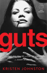 Guts: The Endless Follies and Tiny Triumphs of a Giant Disaster - Kristen Johnston