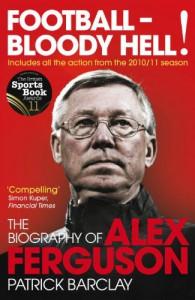 Football - Bloody Hell!: The Biography of Alex Ferguson - Patrick Barclay