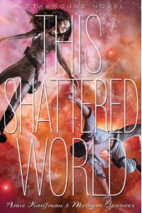 This Shattered World (Starbound) - Amie Kaufman Meagan Spooner