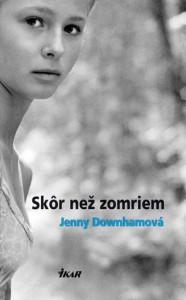 Skôr než zomriem - Jenny Downham, Zdenka Buntová