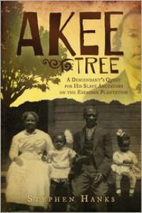 Akee Tree: A Descendant's Quest for His Slave Ancestors on the Eskridge Plantations - Stephen Hanks
