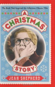 A Christmas Story: The Book That Inspired the Hilarious Classic Film - Jean Shepherd