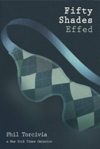 Fifty Shades Effed - Phil Torcivia